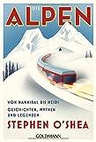 Die Alpen: Von Hannibal bis Heidi - Geschichten, Mythen und Legenden - Stephen O'Shea