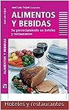 ALIMENTOS Y BEBIDAS: Gerenciamiento en hoteles y restaurantes.: Técnicas recomendadas y casos de aplicación explicados por profesionales de gran experiencia.