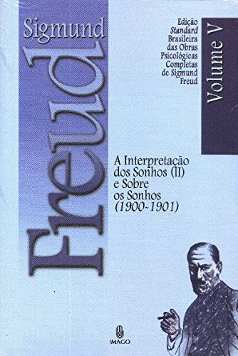 A Interpretação dos Sonhos (II) e Sobre os Sonhos (1900-1901) (Volume 5)