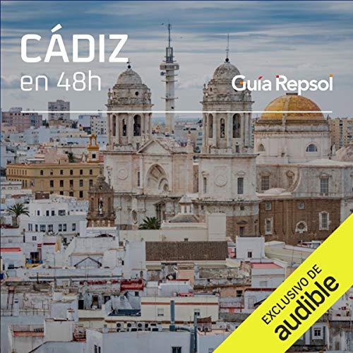 Cádiz en 48 horas (Narración en Castellano) [Cadiz in 48 Hours] Audiobook By Guía Repsol cover art