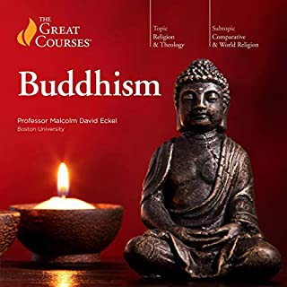 Buddhism                   By:                                                                                                                                 Malcolm David Eckel,                                                                                        The Great Courses                               Narrated by:                                                                                                                                 Malcolm David Eckel                      Length: 12 hrs and 31 mins     32 ratings     Overall 4.5