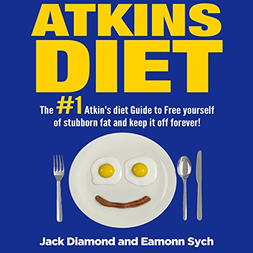 The #1 Atkins Diet Guide to Free Yourself of Stubborn Fat and Permanently Keep It Off! audiobook cover art