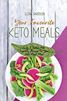 Your Favourite Keto Meals: Easy To Follow Keto-Friendly Recipes For Your Keto Meal Plan