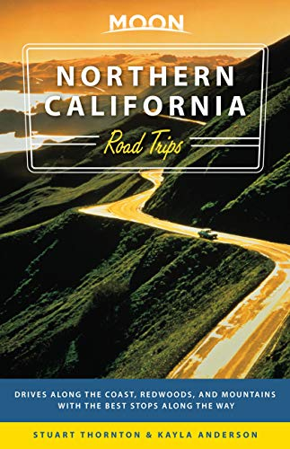Moon Northern California Road Trips: Drives along the Coast, Redwoods, and Mountains with the Best Stops along the Way (Travel Guide)