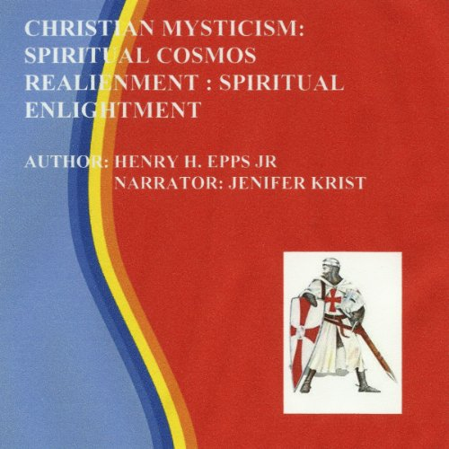 Christian Mysticism     Spiritual Cosmos Realignment: Spiritual Enlightenment              By:                                                                                                                                 Mr Henry Harrison Epps Jr                               Narrated by:                                                                                                                                 Jenifer Krist                      Length: 2 hrs and 46 mins     1 rating     Overall 5.0