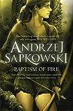 Baptism of Fire by Sapkowski Andrzej Bere Stanisaw(1905-07-04) - Orion Books - 04/07/1905