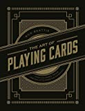 The Art of Playing Cards: Over 100 Games, Tricks, and Skills to Amaze and Entertain
