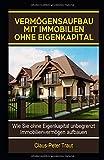 Verm�gensaufbau mit Immobilien ohne Eigenkapital: Wie sie ohne Eigenkapital unbegrenzt  Immobilienverm�gen aufbauen
