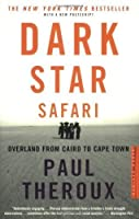 Dark Star Safari: Overland from Cairo to Capetown by Paul Theroux(2004-04-05)