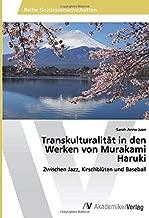 Transkulturalität in den Werken von Murakami Haruki: Zwischen Jazz, Kirschblüten und Baseball (German Edition)