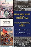 British Army Music in the Interwar Years: Culture, Performance and Influence