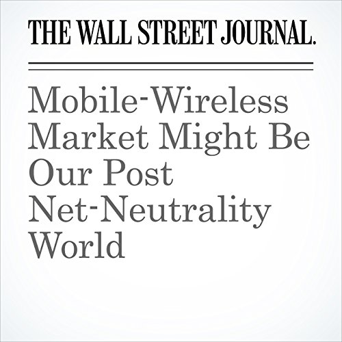 Mobile-Wireless Market Might Be Our Post Net-Neutrality World copertina