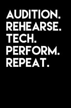 Audition Rehearse Tech Perform Repeat: A Theatre Notebook Journal