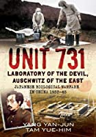Unit 731: Laboratory of the Devil, Auschwitz of the East: Japanese Biological Warfare in China, 1933-45
