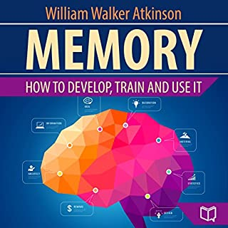Memory     How to Develop, Train, and Use It              By:                                                                                                                                 William Walker Atkinson                               Narrated by:                                                                                                                                 Steven Benjamin                      Length: 3 hrs and 22 mins     Not rated yet     Overall 0.0