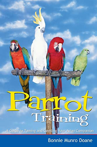 Parrot Training: A Guide to Taming and Gentling Your Avian...