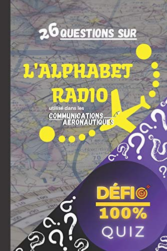 Quiz - Alphabet Radio: 26 questions sur l'alphabet phonétique utilisé dans les communications aéronautiques   Quiz 'Défi 100%' : apprendre en s'amusant   Alphabet Aéronautique