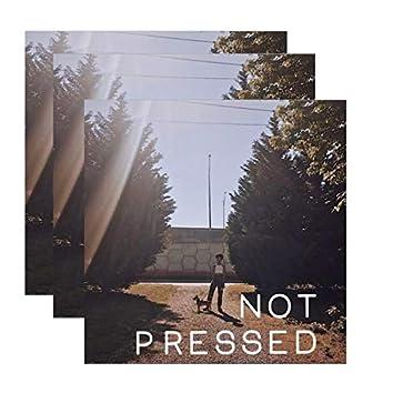 Not Pressed