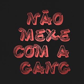 Não Mexe Com a Gang