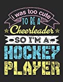 I Was Too Cute to Be a Cheerleader So I'm a Hockey Player: Hockey Notebook for Girls, Blank Paperback Composition Book For Hockey Player to Write In - Rhyeland Gifts