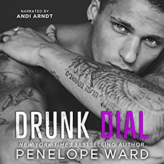 Drunk Dial                   By:                                                                                                                                 Penelope Ward                               Narrated by:                                                                                                                                 Andi Arndt                      Length: 7 hrs and 6 mins     58 ratings     Overall 4.6