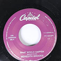 Meredith Brooks 45 RPM What Would Happen / My Little Town