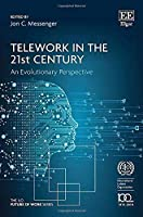 Telework in the 21st Century: An Evolutionary Perspective (The ILO Future of Work)