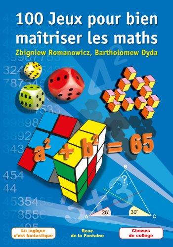 100 Jeux pour bien maîtriser les maths: La logique c'est fantastique – Classes de collège (French Edition)