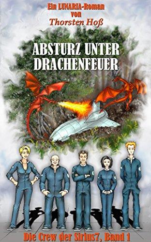 Absturz unter Drachenfeuer: Die Crew der Sirius7, Band 1