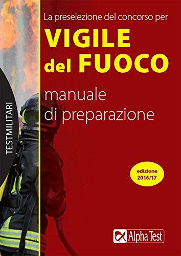 La preselezione del concorso per 250 vigili del fuoco. Manuale di preparazione