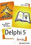 Delphi 5 lernen . Anfangen, anwenden, verstehen - Guido Lang