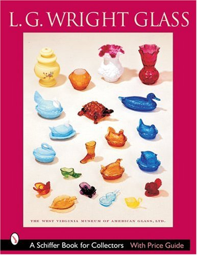 Compare Textbook Prices for L.G. Wright Glass Schiffer Book for Collectors  ISBN 9780764318610 by The West Virginia Museum of American Glass Ltd