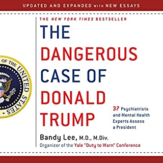The Dangerous Case of Donald Trump     37 Psychiatrists and Mental Health Experts Assess a President - Updated and Expanded with New Essays              By:                                                                                                                                 Bandy X. Lee MD - editor                               Narrated by:                                                                                                                                 William Dufris,                                                                                        Hillary Huber,                                                                                        Alex Hyde-White,                   and others                 Length: 17 hrs and 26 mins     31 ratings     Overall 4.5