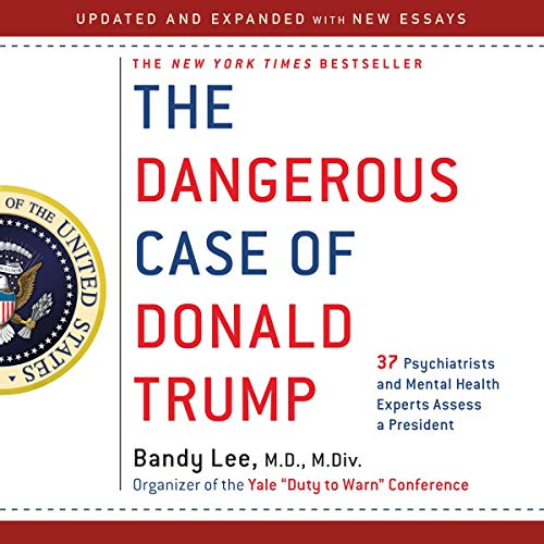 The Dangerous Case of Donald Trump     37 Psychiatrists and Mental Health Experts Assess a President - Updated and Expanded with New Essays              By:                                                                                                                                 Bandy X. Lee MD - editor                               Narrated by:                                                                                                                                 William Dufris,                                                                                        Hillary Huber,                                                                                        Alex Hyde-White,                   and others                 Length: 17 hrs and 26 mins     22 ratings     Overall 4.4