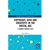 Copyright, Data and Creativity in the Digital Age: A Journey through Feist (Routledge Research in Intellectual Property) (English Edition)