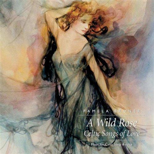 A Wild Rose: Celtic Songs of Love - Music for Celtic Harp & Voice