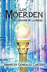 Los Möerden. El Origen de la Magia. par Amanecer González Cantero