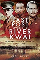 Last Post over the River Kwai: The 2nd East Surreys in the Far East, 1938-1945