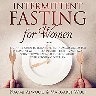 Intermittent Fasting for Women: Beginners Guide to Learn Burn Fat in 30 Days or less for Permanent Weight Loss in Simple, Healthy and Easy Scientific Way, Eat More and Lose Weight With Ketogenic Diet cover art