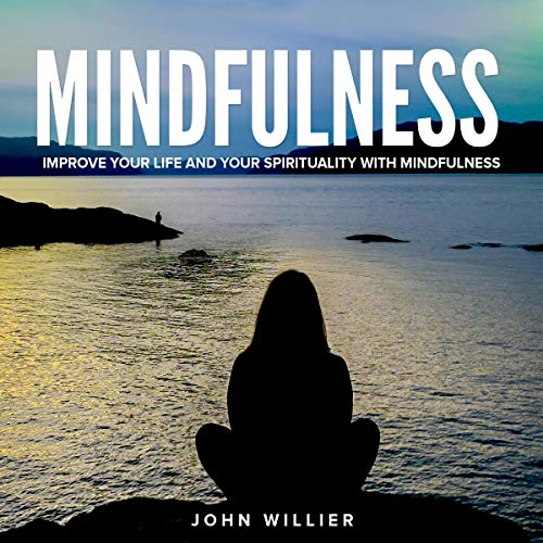 Mindfulness: Improve Your Life and Your Spirituality with Mindfulness cover art