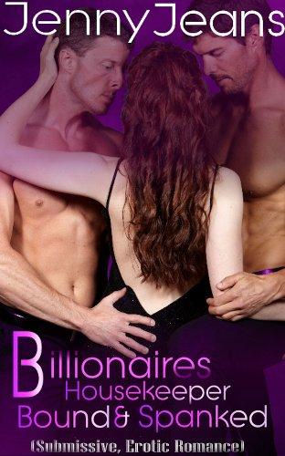 Billionaires Housekeeper Bound & Spanked Part 3 (Submissive, Erotica Romance) (English Edition)