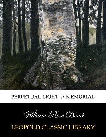 Perpetual light. A memorial