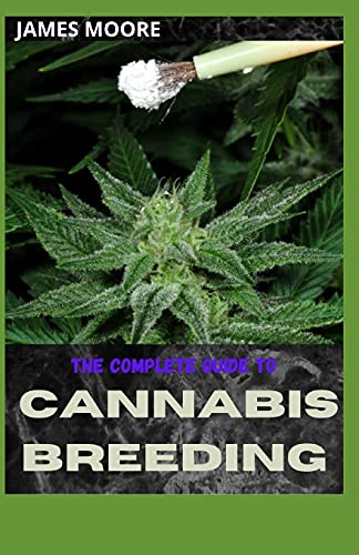 THE COMPLETE GUIDE TO CANNABIS BREEDING:...