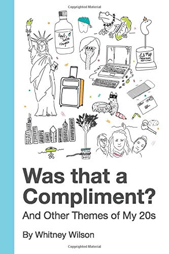 Was that a Compliment?: And Other Themes of My 20s