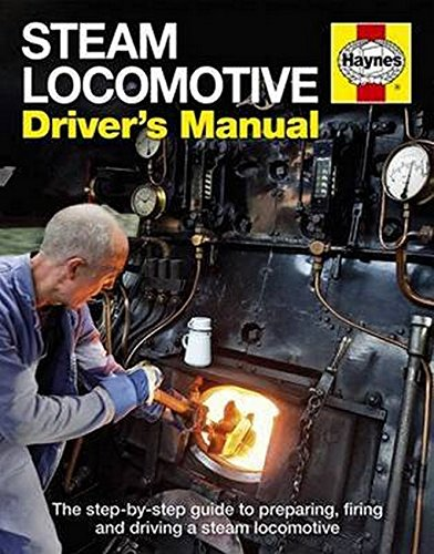 Steam Locomotive Driver s Manual: The Step-by-Step Guide to Preparing  Firing and Driving