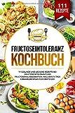 Fructoseintoleranz Kochbuch: 111 gesunde und leckere Rezepte bei Fructoseintoleranz und Fructosemalabsorbation. Inklusive 14 Tage Ernährungsplan für Einsteiger.
