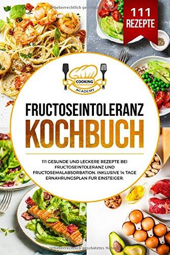 Fructoseintoleranz Kochbuch: 111 gesunde und leckere Rezepte bei Fructoseintoleranz und...