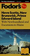 Nova Scotia, New Brunswick, Prince Edward Island: With Newfoundland and Excursions to Maine (Fodor's Gold Guides)