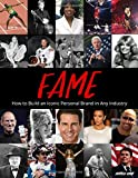 Fame - How to Build an Iconic Personal Brand in Any Industry