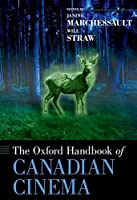 The Oxford Handbook of Canadian Cinema (Oxford Handbooks)